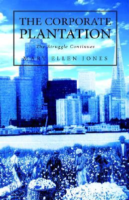 The Corporate Plantation - Jones, Mary Ellen