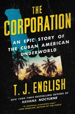 The Corporation: An Epic Story of the Cuban American Underworld - English, T J