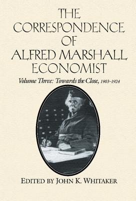 The Correspondence of Alfred Marshall, Economist - Whitaker, John K (Editor), and Marhsall, Alfred, and Marshall, Alfred