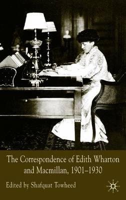 The Correspondence of Edith Wharton and Macmillan, 1901-1930 - Towheed, Shafquat (Editor)