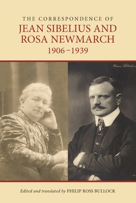 The Correspondence of Jean Sibelius and Rosa Newmarch, 1906-1939 - Bullock, Philip Ross (Editor)