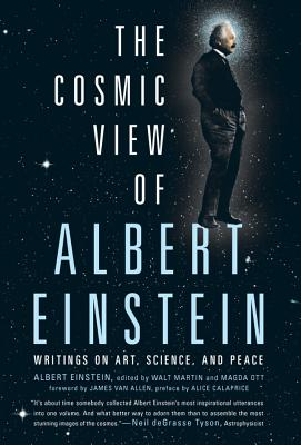 The Cosmic View of Albert Einstein: Writings on Art, Science, and Peace - Einstein, Albert, and Martin, Walt (Editor), and Ott, Magda (Editor)