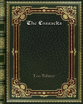 The Cossacks - Tolstoy, Leo