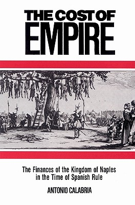 The Cost of Empire: The Finances of the Kingdom of Naples in the Time of Spanish Rule - Calabria, Antonio