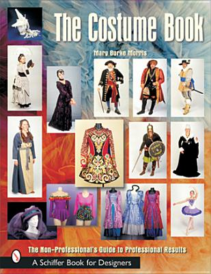 The Costume Book: The Non-Professional's Guide to Professional Results - Morris, Mary Burke