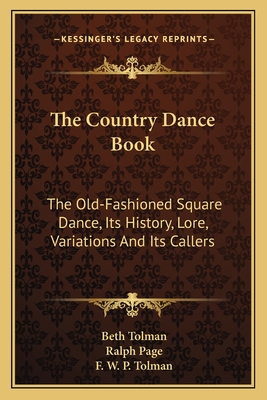 The country dance book; the old-fashioned square dance, its history, lore, variations & its callers. - Tolman, Beth, and Page, Ralph