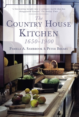 The Country House Kitchen 1650-1900 - Sambrook, Pamela A., and Brears, Peter