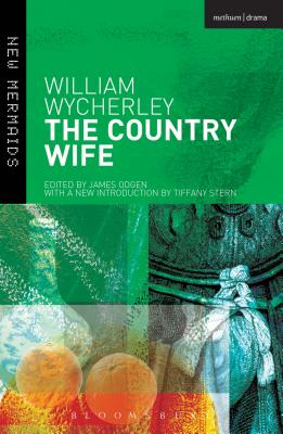 The Country Wife - Wycherley, William, and Stern, Tiffany (Volume editor), and Ogden, James (Volume editor)