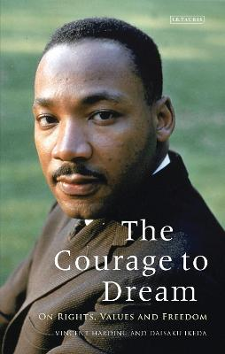 The Courage to Dream: On Rights, Values and Freedom - Harding, Vincent, and Ikeda, Daisaku