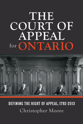 The Court of Appeal for Ontario: Defining the Right of Appeal in Canada, 1792-2013 - Moore, Christopher