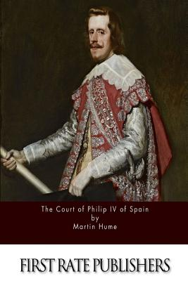 The Court of Philip IV of Spain - Hume, Martin