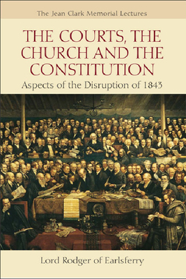 The Courts, the Church and the Constitution: Aspects of the Disruption of 1843 - Rodger, Alan, Professor