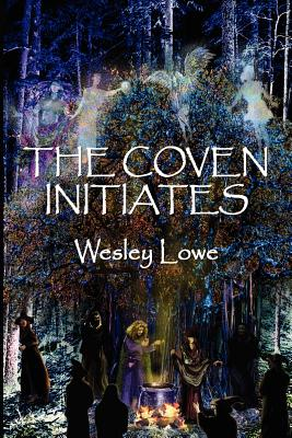 The Coven Initiates - Lowe, Wesley