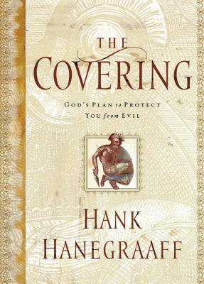 The Covering: God's Plan to Protect You from Evil - Hanegraaff, Hank