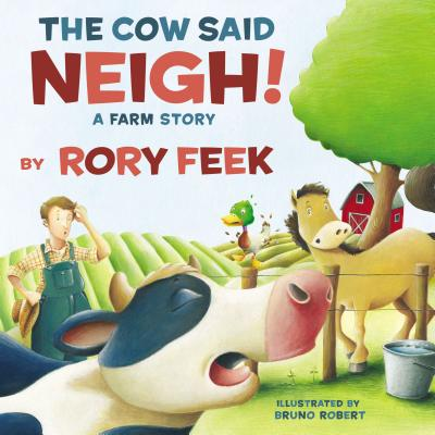 The Cow Said Neigh!: A Farm Story - Feek, Rory