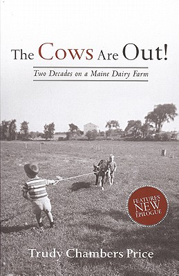 The Cows Are Out!: Two Decades on a Maine Dairy Farm - Price, Trudy