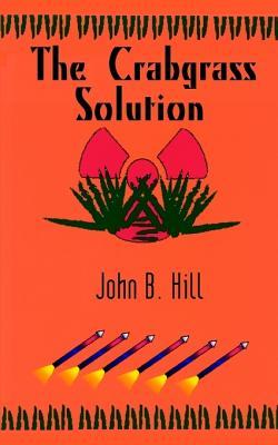 The Crabgrass Solution - Hill, John B