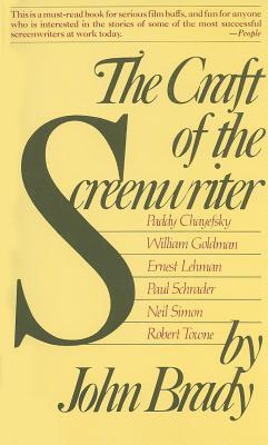 The Craft of the Screenwriter: Interviews with Six Celebrated Screenwriters - Brady, John