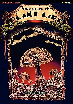 The Creation of Plant Life: As Bilong Olgeta Diwai, Sayor, Na Ol Arapela Samting I Kamap Long Graun (Tumbuna Stories of Papua New Guinea, Volume 2 - Slone, Thomas H