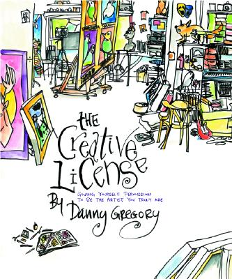 The Creative License: Giving Yourself Permission to Be the Artist You Truly Are - Gregory, Danny