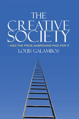 The Creative Society - And the Price Americans Paid for it - Galambos, Louis