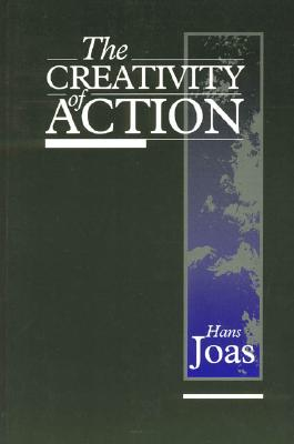 The Creativity of Action - Joas, Hans