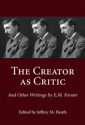 The Creator as Critic and Other Writings by E.M. Forster - Heath, Jeffrey M (Editor)