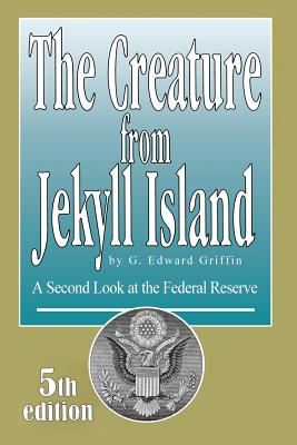 The Creature from Jekyll Island: A Secon - Griffin, G Edward