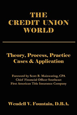 The Credit Union World: Theory, Process, Practice--Cases & Application - Fountain, Wendell V