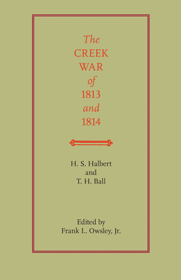 The Creek War of 1813 and 1814 - Halbert, H S