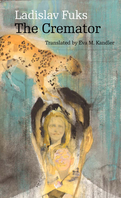 The Cremator - Fuks, Ladislav, and Kandler, Eva M (Translated by), and Chitnis, Rajendra A (Afterword by)