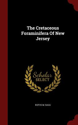 The Cretaceous Foraminifera of New Jersey - Bagg, Rufus M