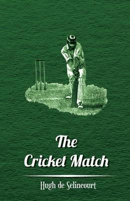 The Cricket Match - Selincourt, Hugh De