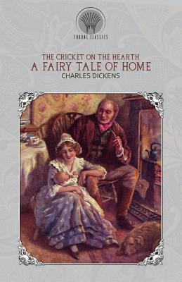 The Cricket on the Hearth: A Fairy Tale of Home - Dickens, Charles