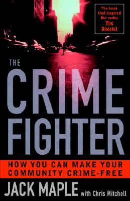 The Crime Fighter: How You Can Make Your Community Crime Free - Maple, Jack, and Mitchell, Chris