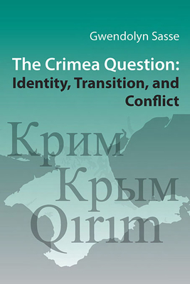 The Crimea Question: Identity, Transition, and Conflict - Sasse, Gwendolyn