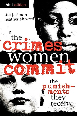The Crimes Women Commit: The Punishments They Receive - Simon, Rita J, and Ahn-Redding, Heather