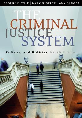 The Criminal Justice System: Politics and Policies - Gertz, Marc G, and Bunger, Amy, and Cole, George F