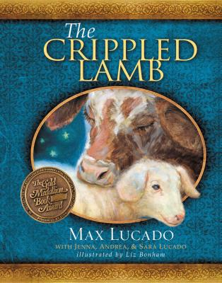 The Crippled Lamb - Lucado, Max, and Lucado, Jenna, and Lucado, Andrea, and Lucado, Sara