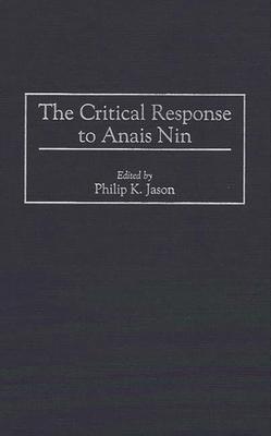 The Critical Response to Anais Nin - Jason, Philip K (Editor)