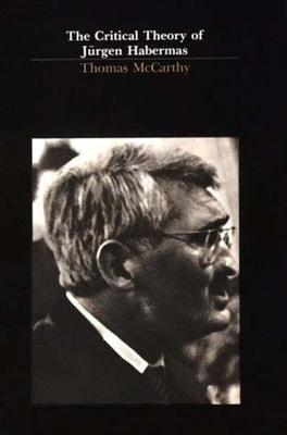 The Critical Theory of Jurgen Habermas - McCarthy, Thomas