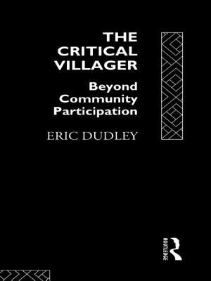 The Critical Villager: Beyond Community Participation - Dudley, Eric