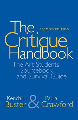 The Critique Handbook: The Art Student's Sourcebook and Survival Guide - Buster, Kendall