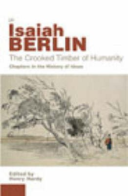The Crooked Timber of Humanity: Chapters in the History of Ideas - Berlin, Isaiah, and Hardy, Henry (Volume editor)