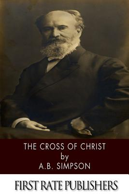 The Cross of Christ - Simpson, A B
