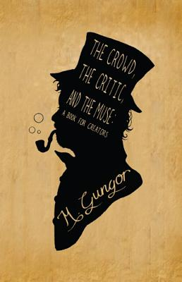 The Crowd, the Critic, and the Muse: A Book for Creators - Gungor, Michael
