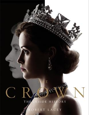The Crown: The official book of the hit Netflix series - Lacey, Robert