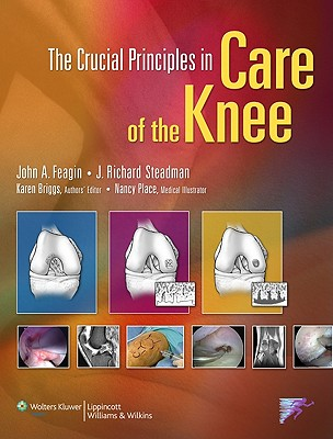 The Crucial Principles in Care of the Knee - Feagin, John A (Editor), and Steadman, J Richard (Editor)