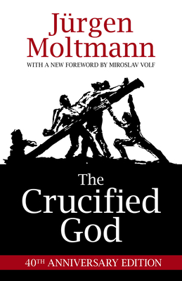 The Crucified God - Moltmann, Jurgen