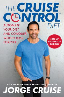 The Cruise Control Diet: Automate Your Diet and Conquer Weight Loss Forever - Cruise, Jorge, and Fung, Jason, Dr. (Introduction by)